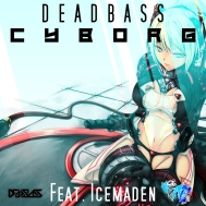 Deadbäss - Cyborg Ft. Icemaden